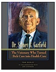 Dr. Sidney Garfield: The Visionary Who Turned Sick Care into Health Care