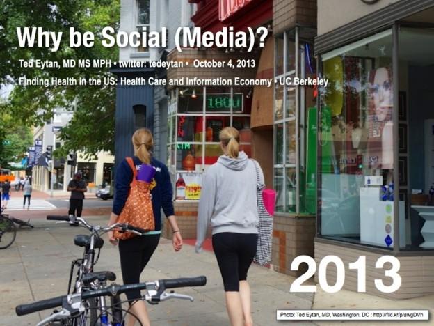 Presentation: Why be Social (Media)? @BerkeleyISchool