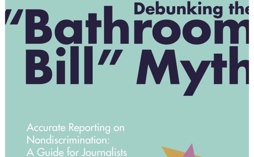 "Just Read: Debunking the ""Bathroom Bill"" Myth: Accurate Reporting on Nondiscrimination - A Guide for Journalists"