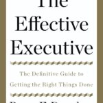 Just Read: Peter Drucker, The Effective Executive: The Definitive Guide to Getting the Right Things Done