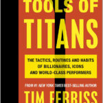 Just Read: Tools of Titans: The Tactics, Routines, and Habits of Billionaires, Icons, and World-Class Performers, Tim Ferriss