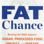 Just Read: Fat Chance: Beating the Odds Against Sugar, Processed Food, Obesity, and Disease, by Robert Lustig, MD
